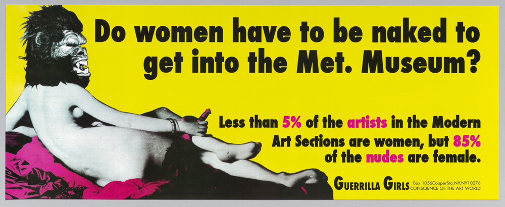Do Women Have to Be Naked to Get into the Met. Museum?, 1989, © Geurrilla Girls. Courtesy geurrillagirls.com